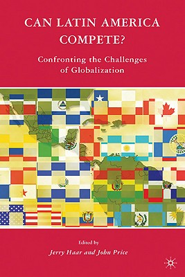 Can Latin America Compete? By Haar, Jerry (EDT)/ Price, John (EDT)